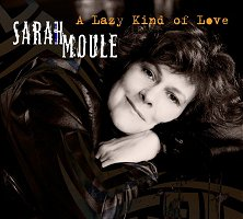Sarah Moule 'A Lazy Kind Of Love'